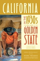 California in the 1930s: The WPA Guide to the Golden State by Federal Writers Project of the Works Progress Administration