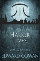 Harker Lives (Unfated, Book Five) by Edward Cowan