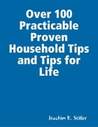 Over 100 Practicable Proven Household Tips and Tips for Life by Joachim K. Stiller