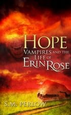 Hope (Vampires and the Life of Erin Rose - 3) by S.M. Perlow