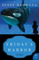 Friday's Harbor: A Novel by Diane Hammond