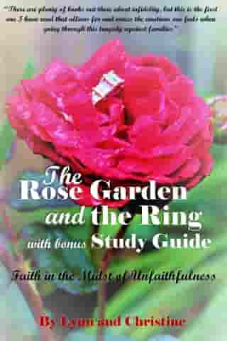The Rose Garden and the Ring with Bonus Study Guide: Faith in the Midst of Unfaithfulness