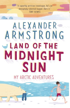 Land of the Midnight Sun My Arctic Adventures