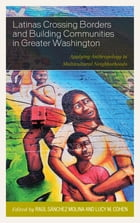 Latinas Crossing Borders and Building Communities in Greater Washington: Applying Anthropology in…