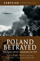 Poland Betrayed: The Nazi-Soviet Invasions of 1939 by David Williamson