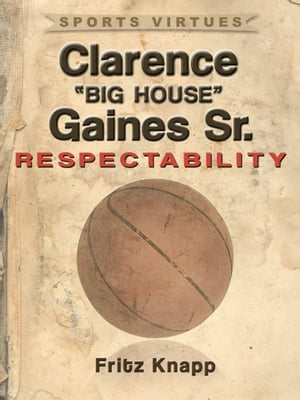 "Clarence ""Big House"" Gaines,  Sr.: Respectability"