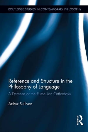 Reference and Structure in the Philosophy of Language A Defense of the Russellian Orthodoxy