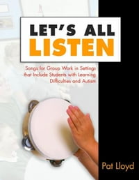 Let's All Listen: Songs for Group Work in Settings that Include Students with Learning Difficulties…