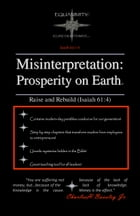 Misinterpretation: Prosperity on Earth: Raise and Rebuild by Charles H. Boxsley Jr.