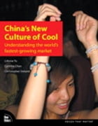 China's New Culture of Cool: Understanding the world's fastest-growing market by Cynthia Chan