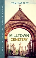Milltown Cemetery: The History of Belfast, Written In Stone, Book 2 by Tom Hartley