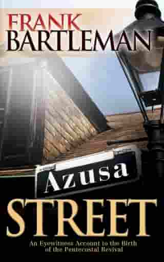 Azusa Street: An Eyewitness Account to the Birth of the Pentecostal Revival