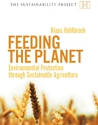 Feeding the Planet: Environmental Protection through Sustainable Agriculture by Klaus Hahlbrock