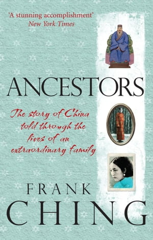 Ancestors The story of China told through the lives of an extraordinary family