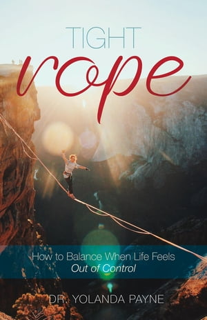 Tight Rope: How to Balance When Life Feels Out of Control