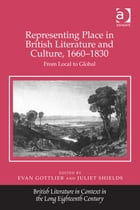 Representing Place in British Literature and Culture, 1660-1830: From Local to Global