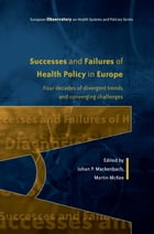 Successes And Failures Of Health Policy In Europe: Four Decades Of Divergent Trends And Converging Challenges by Johan Mackenbach