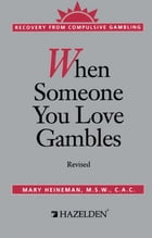 When Someone You Love Gambles: Recovery from Compulsive Gambling by Mary Heineman