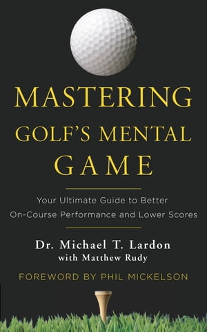 Mastering Golf's Mental Game Your Ultimate Guide to Better On-Course Performance and Lower Scores