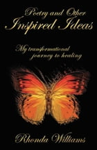 Poetry and Other Inspired Ideas: My transformational journey to healing
