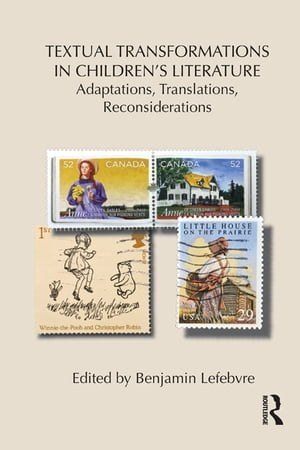 Textual Transformations in Children's Literature Adaptations,  Translations,  Reconsiderations