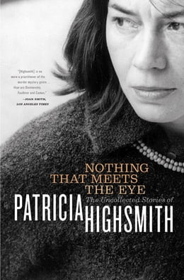 Book Nothing That Meets the Eye: The Uncollected Stories of Patricia Highsmith by Patricia Highsmith