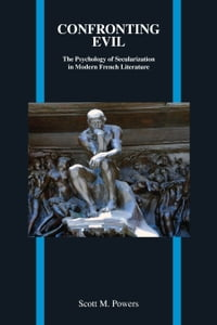 Confronting Evil: The Psychology of Secularization in Modern French Literature