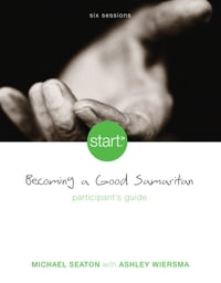 Start Becoming a Good Samaritan Participant's Guide: Six Sessions