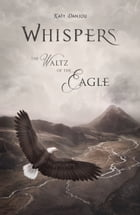 Whispers - The Waltz of the Eagle by Katy Danjou