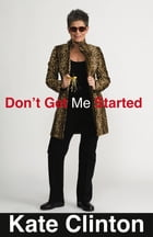 Don't Get Me Started by Kate Clinton