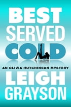 Best Served Cold: (An Olivia Hutchinson Mystery, Episode 2) by Leigh Grayson