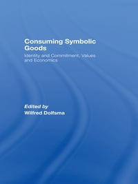 Consuming Symbolic Goods: Identity and Commitment, Values and Economics