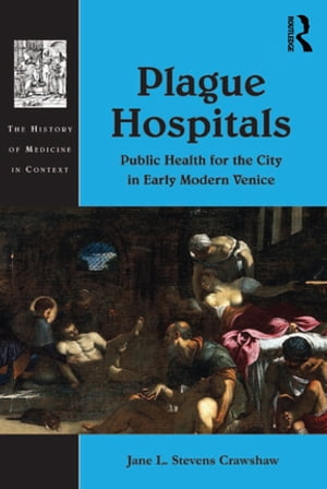 Plague Hospitals Public Health for the City in Early Modern Venice
