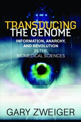 Book Transducing The Genome: Information, Anarchy, and Revolution in the Biomedical Sciences by Zweiger, Gary