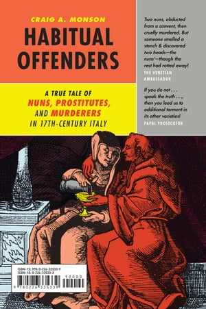 Habitual Offenders A True Tale of Nuns,  Prostitutes,  and Murderers in Seventeenth-Century Italy