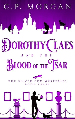 Dorothy Claes and the Blood of the Tsar: The Silver Fox Mysteries, #3