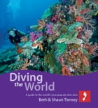 Diving the World for iPad: A guide to the world's most popular dive sites by Beth & Shaun Tierney