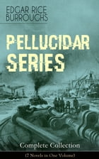 PELLUCIDAR SERIES - Complete Collection (7 Novels in One Volume): At the Earth's Core, Pellucidar…