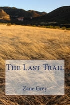 The Last Trail (Illustrated Edition) by Zane Grey