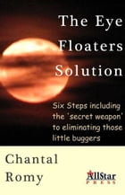 The Eye Floater Solution by Chantal Romy