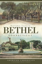 Historic Tales of Bethel, Connecticut by Patrick Tierney Wild