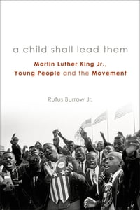 A Child Shall Lead Them: Martin Luther King Jr., Young People , and the Movement
