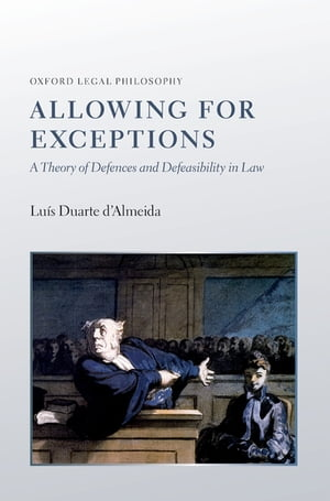 Allowing for Exceptions A Theory of Defences and Defeasibility in Law