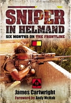 Sniper in Helmand: Six Months on the Frontline by Cartwright, James