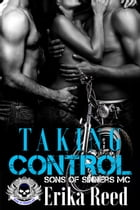 Taking Control: Sons of Sinners, #4 by Erika Reed