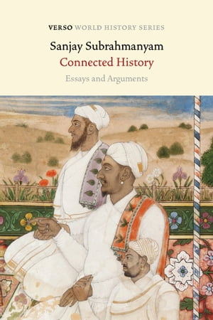 Connected History: Essays and Arguments by Sanjay Subrahmanyam