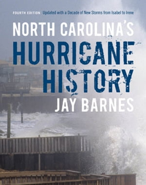 North Carolina's Hurricane History Fourth Edition,  Updated with a Decade of New Storms from Isabel to Sandy