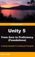Unity 5 from Zero to Proficiency (Foundations): A Step-By-Step Guide to Creating your First Game 79ad8862-b80e-4a1e-86f9-fe381701141b