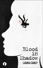 Blood in Shadow by Laura Casey