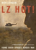 LZ Hot!: Flying South Africa's Border War by Nick    Lithgow